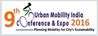 9th Urban Mobility India (UMI) Conference – November 8th to 11th, 2016 [Ghandinagar, India]