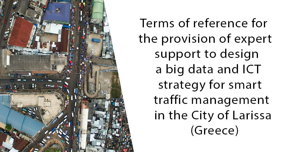 Terms of reference for the provision of expert support to design a big data and ICT strategy for smart traffic management in the City of Larissa (Greece)